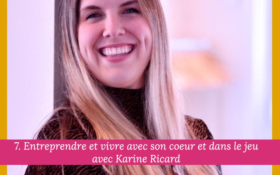 7. Entreprendre et vivre avec son coeur et dans le jeu avec Karine Ricard